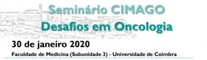 Seminário CIMAGO - Desafios em Oncologia @ Auditório da Subunidade 3, do Pólo III da Faculdade de Medicina da Universidade de Coimbra