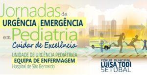 Jornadas de Urgência/Emergência em Pediatria - Cuidar de Excelência @ Forúm Municipal Luísa Todi, Setúbal