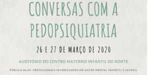 Conversas com a Pedopsiquiatria 2021 @ Auditório do Centro Materno Infantil do Norte