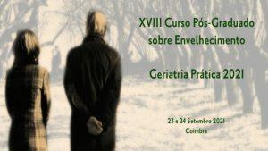 XVIII Curso Pós-Graduado sobre Envelhecimento - Geriatria Prática 2021 @ Coimbra